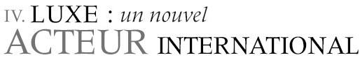 LUXE : UN NOUVEL ACTEUR INTERNATIONAL
